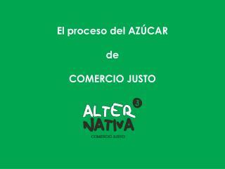 El proceso del AZÚCAR  de  COMERCIO JUSTO