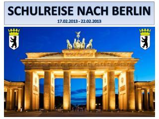 SCHULREISE NACH BERLIN 17.02.2013 - 22.02.2013