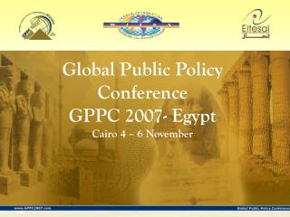 Global Public Policy Conference  GPPC 2007- Egypt  Cairo 4 – 6 November