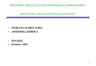 """SEMINÁRIO """"REGULAÇÃO DE OPERADORAS & PRESTADORES: DEBATENDO A RN 42 (CONTRATUALIZAÇÃO)"""""""