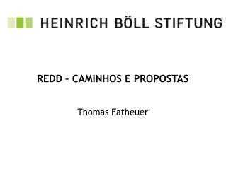REDD � CAMINHOS E PROPOSTAS Thomas Fatheuer