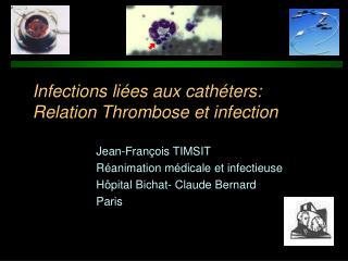Infections liées aux cathéters: Relation Thrombose et infection