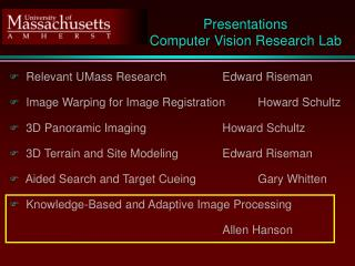 Relevant UMass Research		Edward Riseman  Image Warping for Image Registration	Howard Schultz