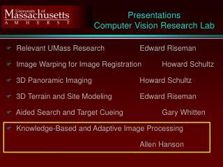 Relevant UMass ResearchEdward Riseman  Image Warping for Image RegistrationHoward Schultz