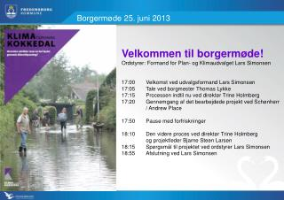 Velkommen til borgermøde! Ordstyrer: Formand for Plan- og Klimaudvalget Lars Simonsen