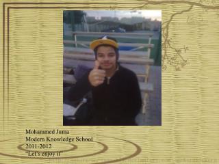 """Mohammed Juma Modern Knowledge School 2011-2012 """"Let's enjoy it"""""""