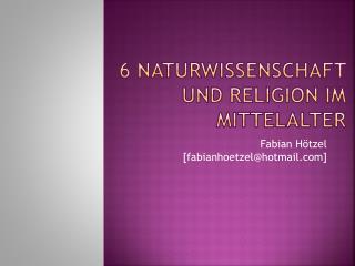 6 Naturwissenschaft und Religion im Mittelalter