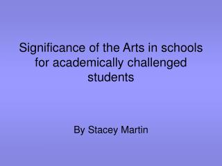 Significance of the Arts in schools for academically challenged students
