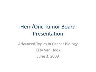 Hem/Onc Tumor Board Presentation