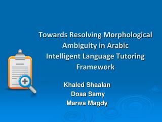 Towards Resolving Morphological Ambiguity in Arabic Intelligent Language Tutoring Framework
