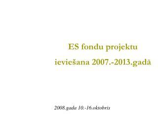ES fondu projektu ieviešana 2007.-2013.gadā