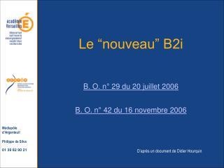 Le  nouveau  B2i   B. O. n  29 du 20 juillet 2006  B. O. n  42 du 16 novembre 2006