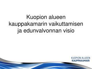 Kuopion alueen kauppakamarin vaikuttamisen ja edunvalvonnan visio