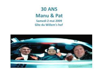 30 ANS Manu & Pat Samedi 2 mai 2009 Gîte du Willem's hof