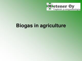 Biogas in agriculture