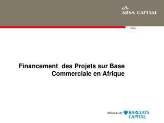 Financement   d es Projets  sur  Base Commerciale en Afrique