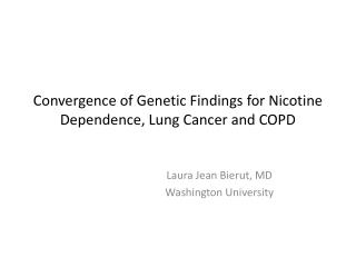 Convergence of Genetic Findings for Nicotine Dependence, Lung Cancer and COPD