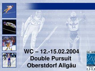 WC – 12.-15.02.2004 Double Pursuit  Oberstdorf Allgäu