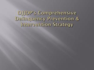 DJJDP's Comprehensive Delinquency Prevention & Intervention Strategy