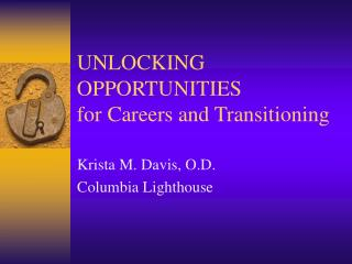 UNLOCKING OPPORTUNITIES for Careers and Transitioning