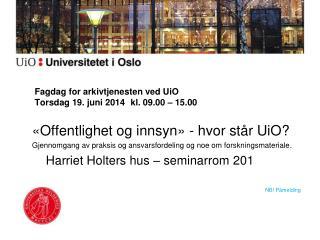 Fagdag for arkivtjenesten ved UiO Torsdag 19. juni 2014 kl. 09.00 – 15.00