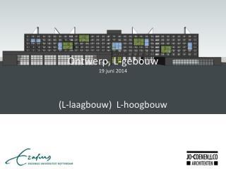 Ontwerp, L-gebouw 19 juni 2014