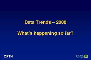 Data Trends – 2008 What's happening so far?