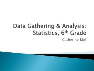 Data Gathering & Analysis: Statistics, 6 th  Grade