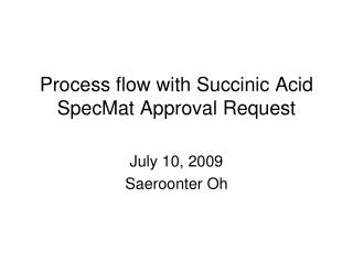 Process flow with Succinic Acid SpecMat Approval Request