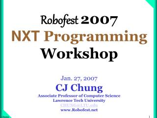 Robofest 2007  NXT Programming Workshop  Jan. 27, 2007 CJ Chung Associate Professor of Computer Science Lawrence Tech Un