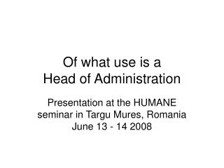 Of what use is a  Head of Administration
