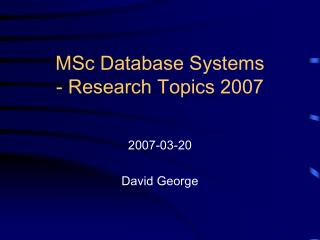 MSc Database Systems - Research Topics 2007