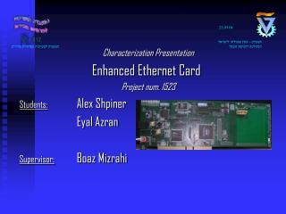Characterization Presentation Enhanced Ethernet Card Project num. 1523 Students: Alex Shpiner
