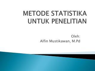 METODE STATISTIKA UNTUK PENELITIAN