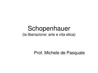 Schopenhauer (la liberazione: arte e vita etica)