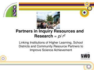 Partners in Inquiry Resources and Research  =  pi r 2