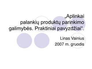 """""""Aplinkai palankių produktų parinkimo galimybės. Praktiniai pavyzdžiai""""."""