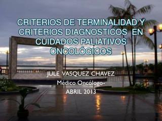 CRITERIOS DE TERMINALIDAD Y CRITERIOS DIAGNOSTICOS  EN CUIDADOS PALIATIVOS ONCOL�GICOS