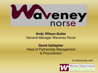 Andy Wilson-Sutter General Manager Waveney Norse David Gallagher Head of Partnership Management
