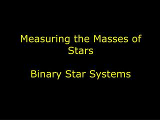 Measuring the Masses of Stars Binary Star Systems