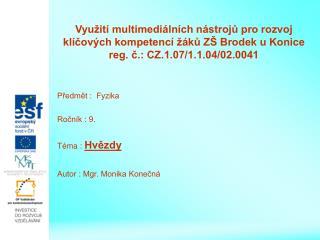 Předmět :  Fyzika Ročník : 9. Téma :  Hvězdy Autor : Mgr. Monika Konečná