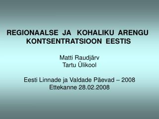 REGIONAALSE  JA   KOHALIKU  ARENGU   KONTSENTRATSIOON  EESTIS  Matti Raudjärv Tartu Ülikool