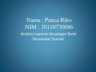 Nama : Panca Riko NIM : 20110730086