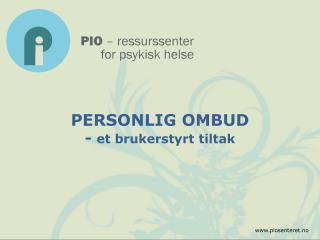 PERSONLIG OMBUD -  et brukerstyrt tiltak