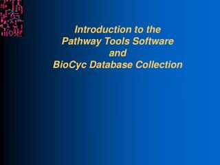 Introduction to the  Pathway Tools Software  and  BioCyc Database Collection