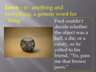 "Jawn – n - anything and everything; a generic word for ""thing."""