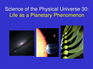 Science of the Physical Universe 30:  Life as a Planetary Phenomenon