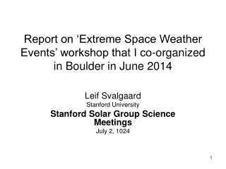 Report on 'Extreme Space Weather Events' workshop that I co-organized in Boulder in June 2014