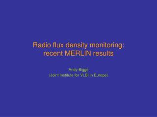 Radio flux density monitoring: recent MERLIN results