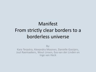 Manifest From strictly clear borders to a borderless universe
